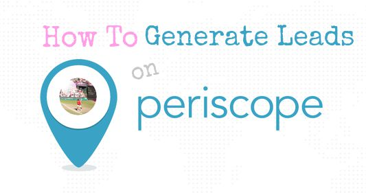 how to generate leads on periscope