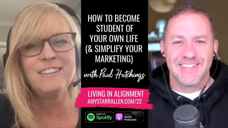 how to become a student of your life and simplify your marketing with Paul Hutchings 2