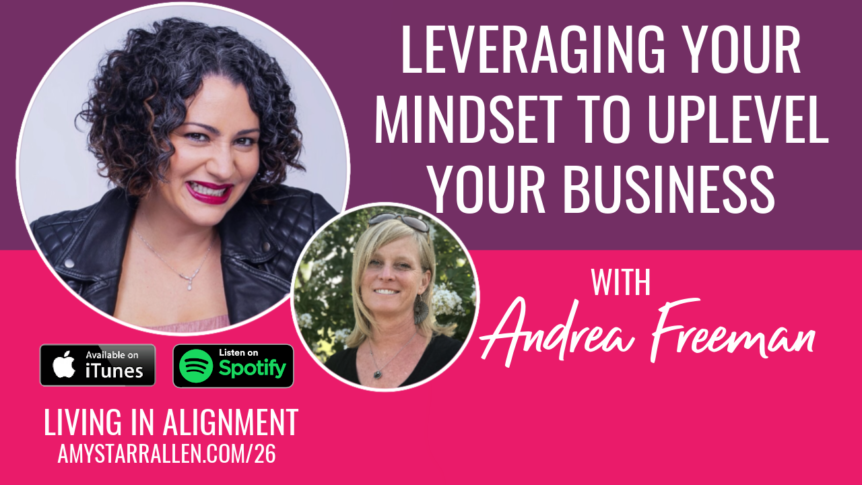 leveraging your mindset to uplevel your business with Andrea Freeman