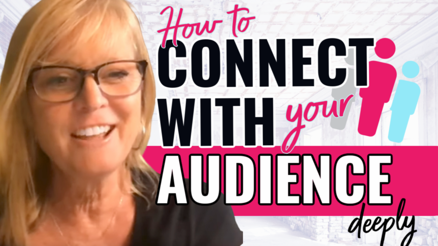 The Best Way to Connect With Your Audience Deeply